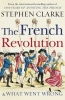 Clarke Stephen, French Revolution and What Went Wrong