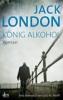 London, Jack, König Alkohol