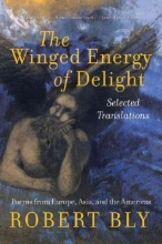 Bly, Robert The Winged Energy of Delight