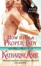 Ashe, Katharine How to Be a Proper Lady