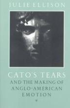 Ellison, Julie Cato`s Tears and the Making of Anglo-American Emotion
