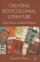 Davis, Caroline Creating Postcolonial Literature