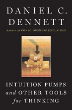 Dennett, Daniel C. Intuition Pumps And Other Tools for Thinking