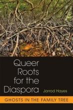 Hayes, Jarrod Queer Roots for the Diaspora