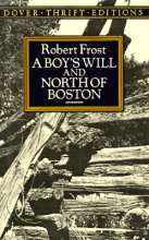 Frost, Robert A Boy`s Will and North of Boston