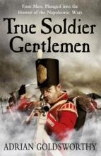 Goldsworthy, Adrian True Soldier Gentlemen