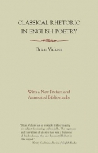 Vickers, Brian Classical Rhetoric in English Poetry