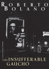 Bolano, Roberto The Insufferable Gaucho