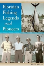 Kelly, Doug Florida`s Fishing Legends and Pioneers