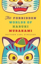 Strecher, Matthew Carl The Forbidden Worlds of Haruki Murakami