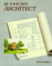 Williams, Gene B. Be Your Own Architect