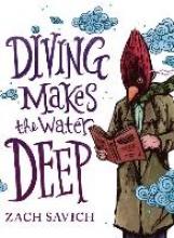 Savich, Zach DIVING MAKES THE WATER DEEP