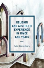 Balinisteanu, Tudor Religion and Aesthetic Experience in Joyce and Yeats