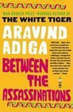 Adiga, Aravind Between the Assassinations