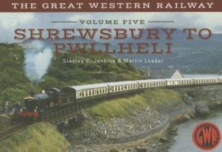 Stanley C. Jenkins,   Martin Loader The Great Western Railway Volume Five Shrewsbury to Pwllheli