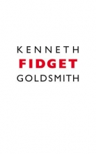 Goldsmith, Kenneth Fidget