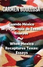 Boullosa, Carmen Cuando México se reapropia de Texas When Mexico Recaptures Texas