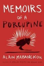 Mabanckou, Alain Memoirs of a Porcupine