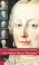 Weissensteiner, Friedrich Die Söhne Maria Theresias