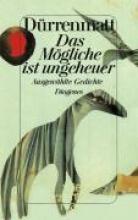 Dürrenmatt, Friedrich Das Mgliche ist ungeheuer