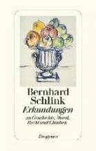 Schlink, Bernhard Erkundungen zu Geschichte, Moral, Recht und Glauben