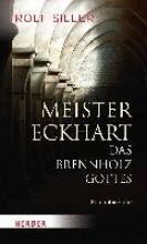 Siller, Rolf Meister Eckhart - Das Brennholz Gottes