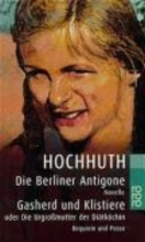 Hochhuth, Rolf Die Berliner Antigone Gasherd und Klistiere oder Die Urgroßmutter der Diätköchin