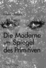 Schüttpelz, Erhard Die Moderne im Spiegel des Primitiven