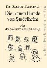 Fleischner, Gerhard Die armen Hunde von Stadelheim