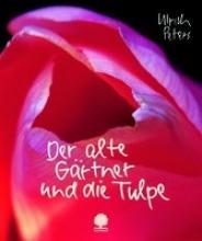 Peters, Ulrich Der alte Gärtner und die Tulpe