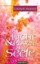 Stanner, Gabriele Licht & Rosen für Ihre Seele