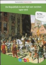 André van Voorst, Ronald den Haan, Raymond de Kreek Examenkatern havo en vwo De Republiek in een tijd van vorsten, 1477-1702