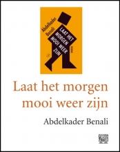 Abdelkader  Benali Laat het morgen mooi weer zijn (grote letter) - POD editie