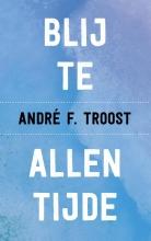 André F. Troost , Blij te allen tijde