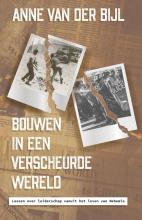 Anne van der Bijl , Bouwen in een verscheurde wereld