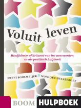 Ernst  Bohlmeijer Boom Hulpboek Voluit leven -  Mindfulnes of de kunst van het aanvaarden, nu als praktisch hulpboek