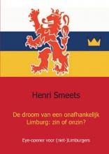 Henri Smeets , De droom van een onafhankelijk Limburg: zin of onzin?
