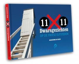 Tijs van den Boomen Boudewijn Boer, 11 x 11 - Dwarsgezichten op de Friese elfsteden