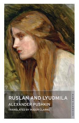 Alexander Pushkin,   Roger Clarke,Ruslan and Lyudmila: Dual Language