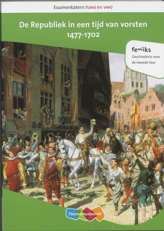 André van Voorst, Ronald den Haan, Raymond de Kreek,Examenkatern havo en vwo De Republiek in een tijd van vorsten, 1477-1702