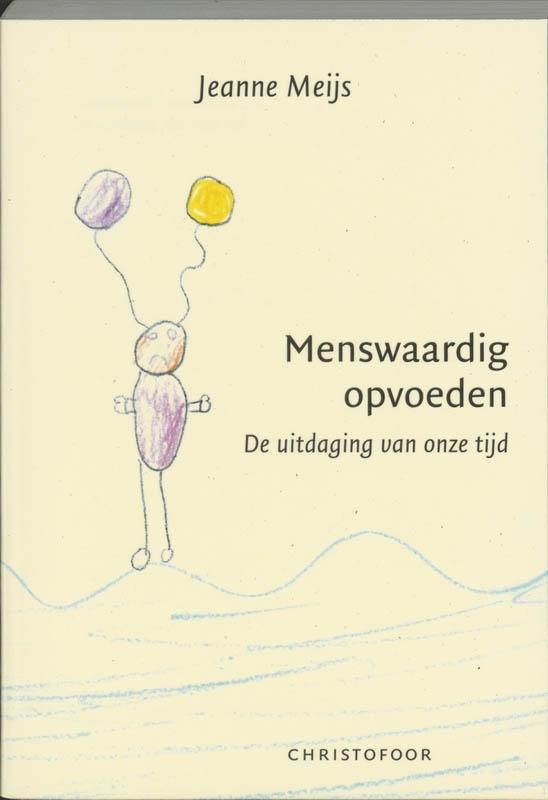 J. Meijs,Menswaardig opvoeden