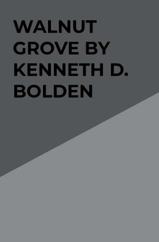 Kenneth D. Bolden,Walnut Grove By Kenneth D. Bolden