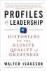 Isaacson, Walter,Profiles in Leadership - Historians on the Elusive  Quality of Greatness