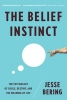 Bering, Jesse,The Belief Instinct - The Psychology of Souls, Destiny, and the Meaning of Life