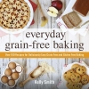 Smith, Kelly,Everyday Grain-Free Baking