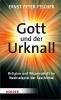 Fischer, Ernst Peter,Gott und der Urknall