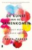 Priya  Parker,De kunst van het samenkomen