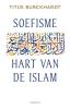 <b>Titus  Burckhardt</b>,Soefisme, hart van de Islam