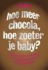 <b>Jena  Pincott</b>,Hoe meer chocola, hoe zoeter je baby ?