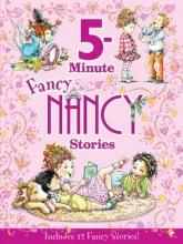Jane O`Connor,   Robin Preiss Glasser Fancy Nancy: 5-Minute Fancy Nancy Stories